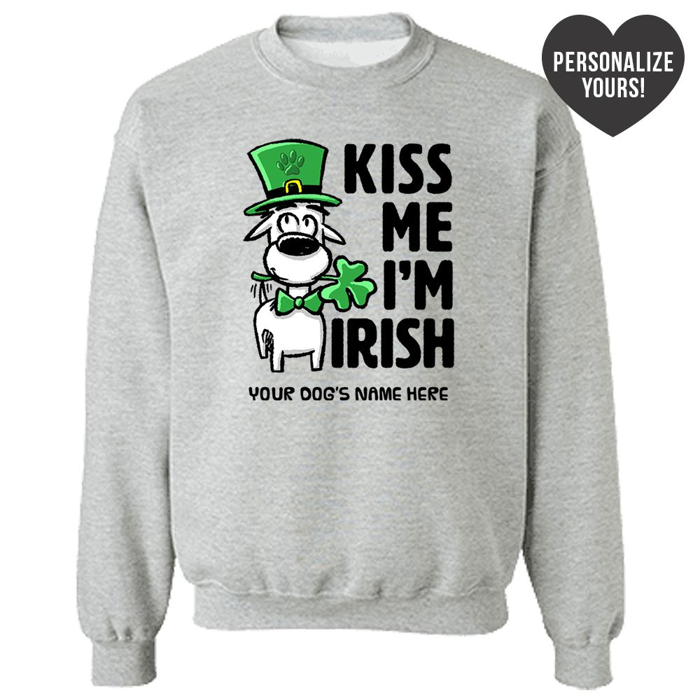 Kiss Me I'm Irish 🍀 Personalized Grey Sweatshirt 🐾  Deal Up To 25% Off!
