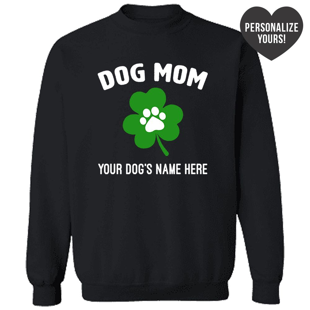 St. Paddy's Dog Mom 🍀 Personalized Black Sweatshirt 🐾  Deal Up To 25% Off!