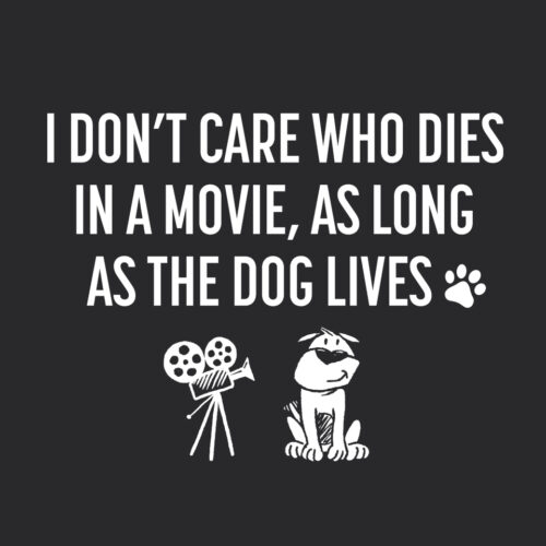 I Don't Care Who Dies In a Movie As Long As the Dog Lives!  Hoodie Black